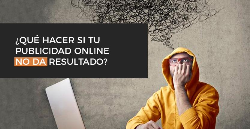 ¿Qué hacer si mi publicidad online no da resultado?
