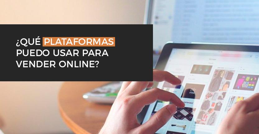¿Qué plataformas puedo usar para vender online?